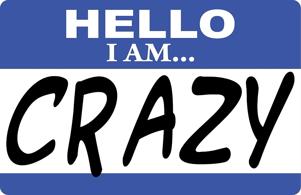Hello I am crazy by DarlaBuck