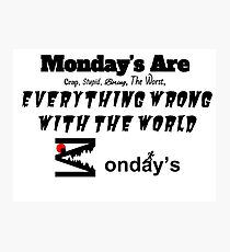 """""""Monday's Are Crap"""" By: M2DISNEYLOVER Photographic Print"""