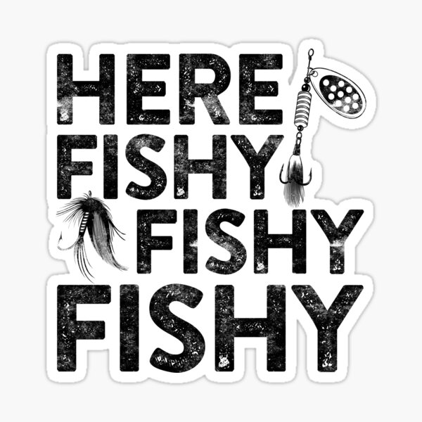 Here Fishy Fishy Fishy Sticker