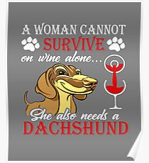 I woman can't survive on Wine alone - She also need a Dachshund Poster