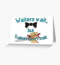 Waiter - Traitor Greeting Card