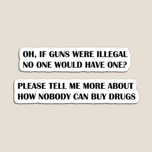 IF GUNS WERE ILLEGAL Magnet