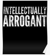 Intellectually arrogant Sarcastic Funny Shirt Poster