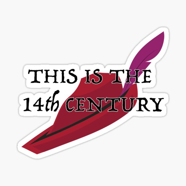 This is the 14th Century Sticker
