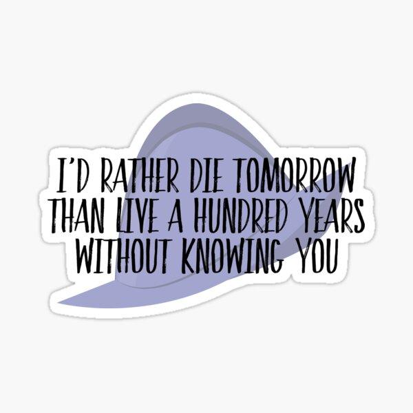 I'd Rather Die Tomorrow Sticker