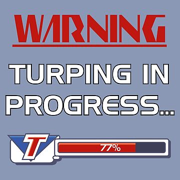 Turping In Progress by turpinator