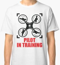 Drone Pilot In Training - drone, instructor, kamikaze, piloted, training, school, skull, funny, gift, pilot, learn, fly, control, joystick, course, plane, aeroplane, helicopter, aircraft, hobby, Classic T-Shirt