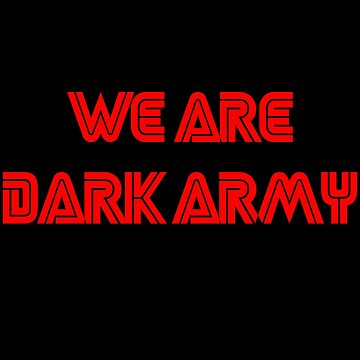 We Are Dark Army by Essenti4lgoods