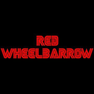 Red Wheelbarrow by Essenti4lgoods