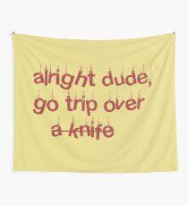 """""""alright dude, go trip over a knife"""" my boy Billie Eilish lyrics Wall Tapestry"""