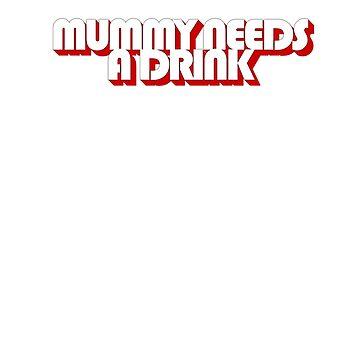 MUMMY NEEDS A DRINK by lostsheep007