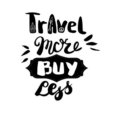 Travel More Buy Less by Polanika