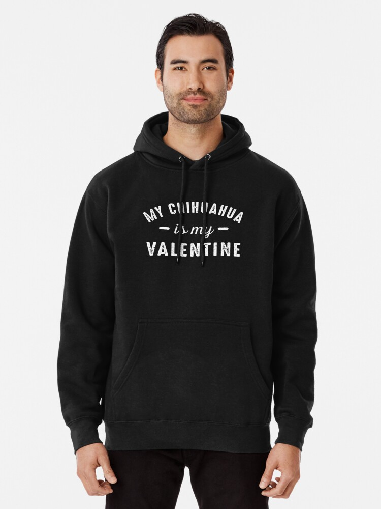 c82b68fd My Chihuahua is My Valentine T-Shirt Funny Dog Lover's Gift Tee Pullover  Hoodie