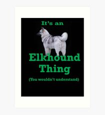 An Elkhound Thing Art Print