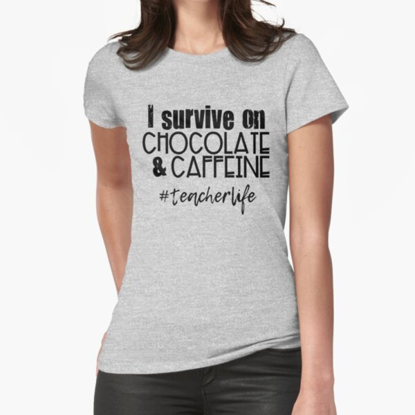 I Survive on Chocolate & Caffeine Fitted T-Shirt