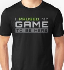 I Paused My Game To Be Here Gift For Funny Gaming Funny Gamer T-Shirt Sweater Hoodie Iphone Samsung Phone Case Coffee Mug Tablet Case T-Shirt