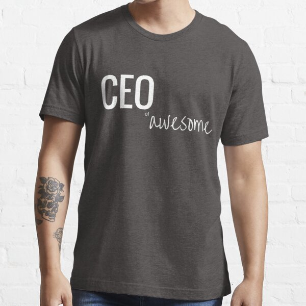 CEO of Awesome Essential T-Shirt
