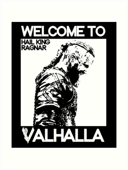 king ragnar lothbrok welcome to valhalla vikings art prints by