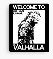 KING RAGNAR LOTHBROK - WELCOME TO VALHALLA - VIKINGS Canvas Print