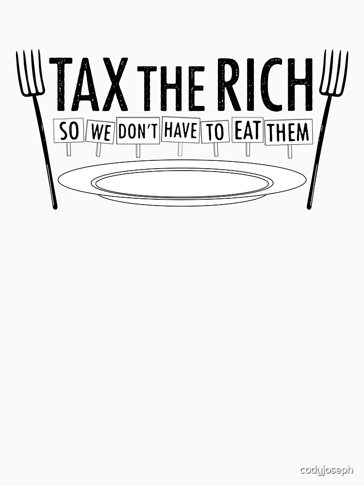 TAX THE RICH by codyjoseph