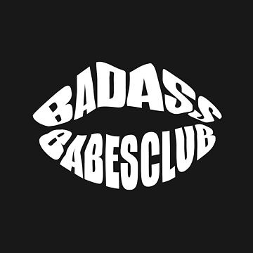 Bad Ass Babes Club by urbanexclaim