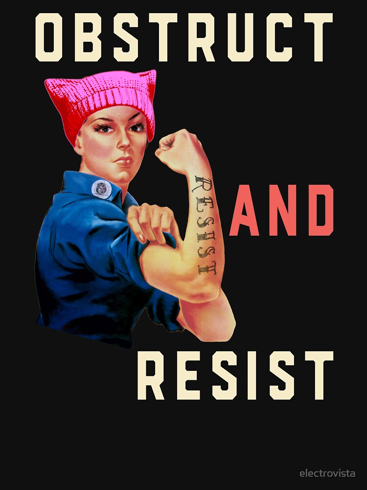 Resist. Resist. Obstruct and Resist Trump's Agenda Now by electrovista
