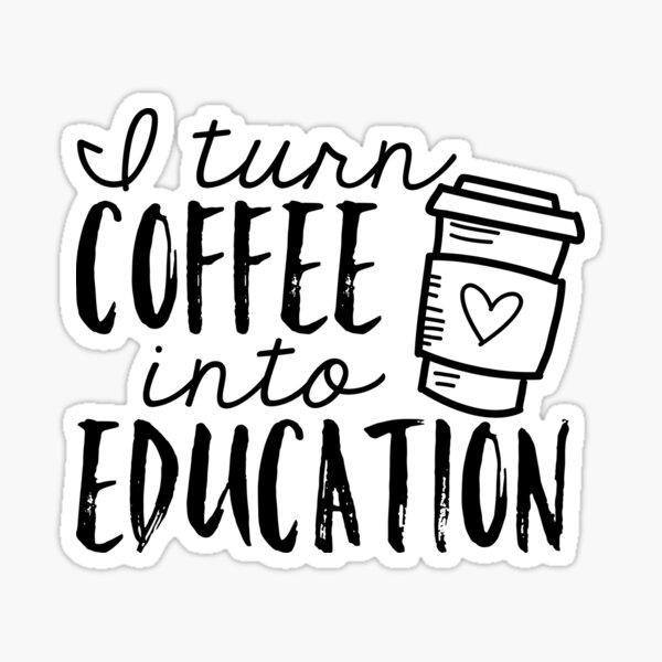 I Turn Coffee Into Education Motivational Wall Art