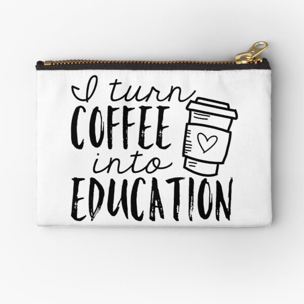 I Turn Coffee Into Education Zipper Pouch