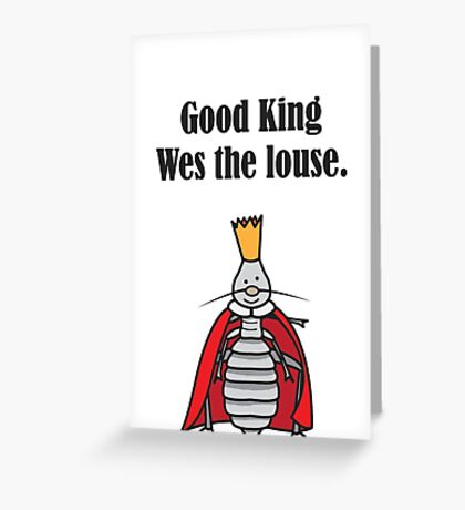 Good King Wes the Louse Greeting Card