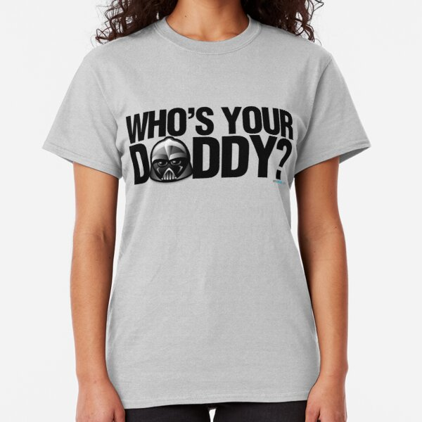 SW- Who's Your Daddy? Classic T-Shirt