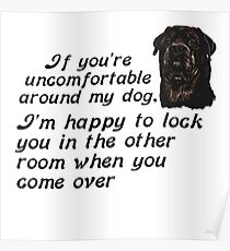 If You Are Uncomfortable Around My Dog Poster