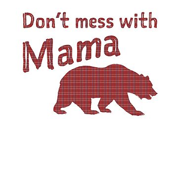 Don't Mess With Mama Grizzly Bear by Farfam