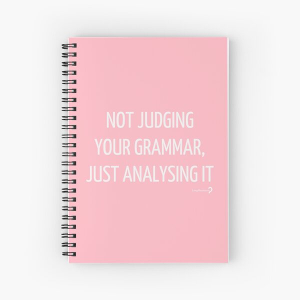 Not judging your grammar, just analysing it - Notebook in white on pink Spiral Notebook