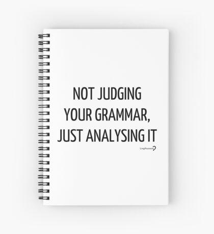 Not judging your grammar, just analysing it - Notebook in black on white Spiral Notebook