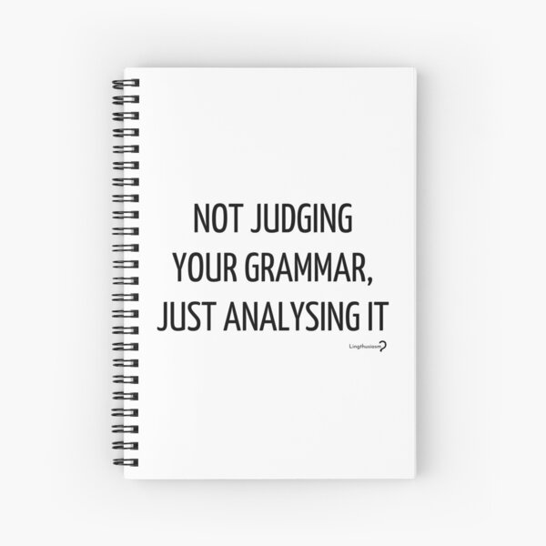 Not judging your grammar, just analysing it - Notebook in black on white Spiral Notebook