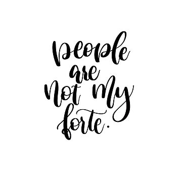 People are not my forte - quote by merchedpillows