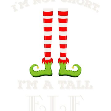 I'm Not Short I'm A Tall Elf Funny Christmas Short People  by CheerfulDesigns