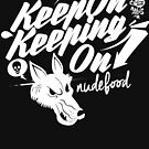 Keep On Keeping On by deerokone