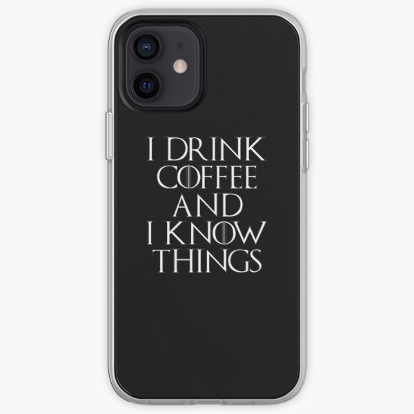 I Drink Coffee and I Know Things iPhone Soft Case