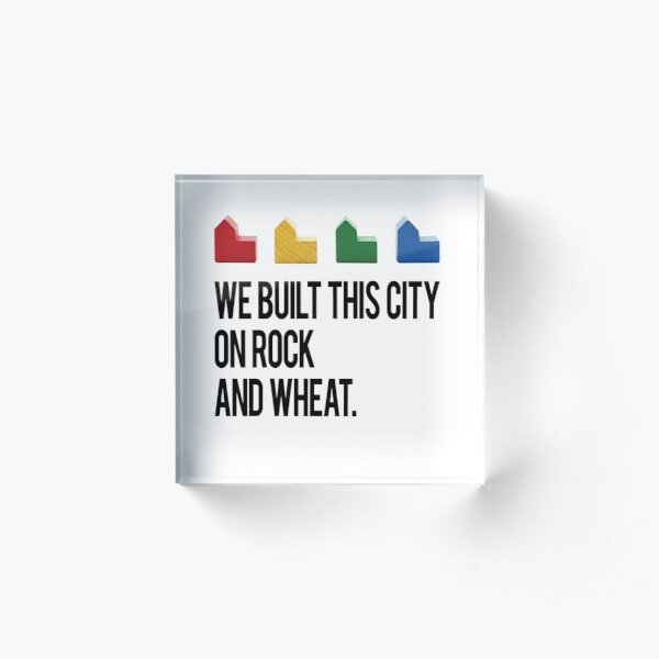 WE BUILT THIS CITY ON ROCK AND WHEAT Settlers of Catan Acrylic Block