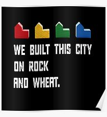 WE BUILT THIS CITY ON ROCK AND WHEAT Settlers of Catan game white distressed Poster