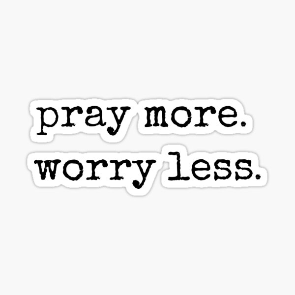 Christian Quote Typography - Pray More Worry Less Sticker