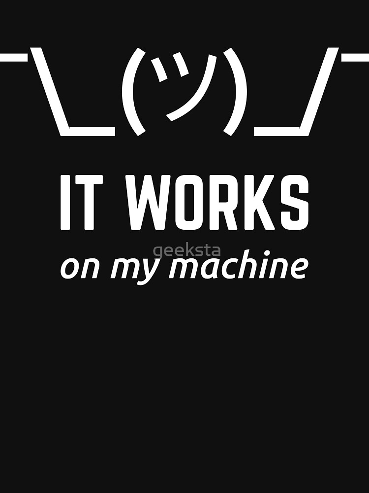 It Works On My Machine Programmer Excuse Funny White Text Design by geeksta