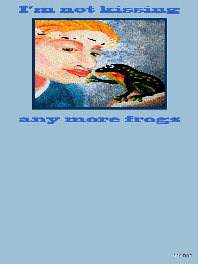 I'm not kissing any more frogs by goanna