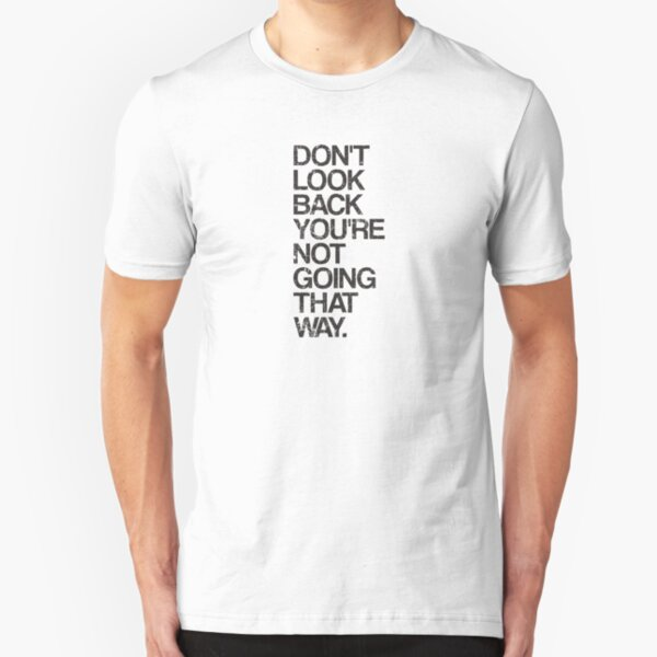Don't Look Back You're Not Going That Way Slim Fit T-Shirt