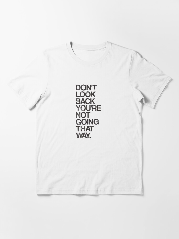 Alternate view of Don't Look Back You're Not Going That Way Essential T-Shirt