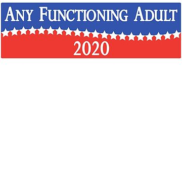 Any functioning Adult 2020 - Funny 2020 Campaign by sigo