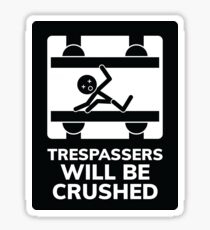 Trespassers will be Crushed Sticker
