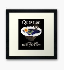Flat Earth Ice Wall Question What You Think You Know Framed Print