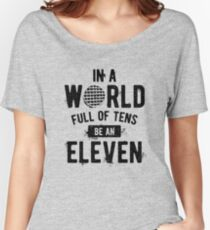 In a World full of tens be an Eleven (mugs, shirts, and more merch) Women's Relaxed Fit T-Shirt